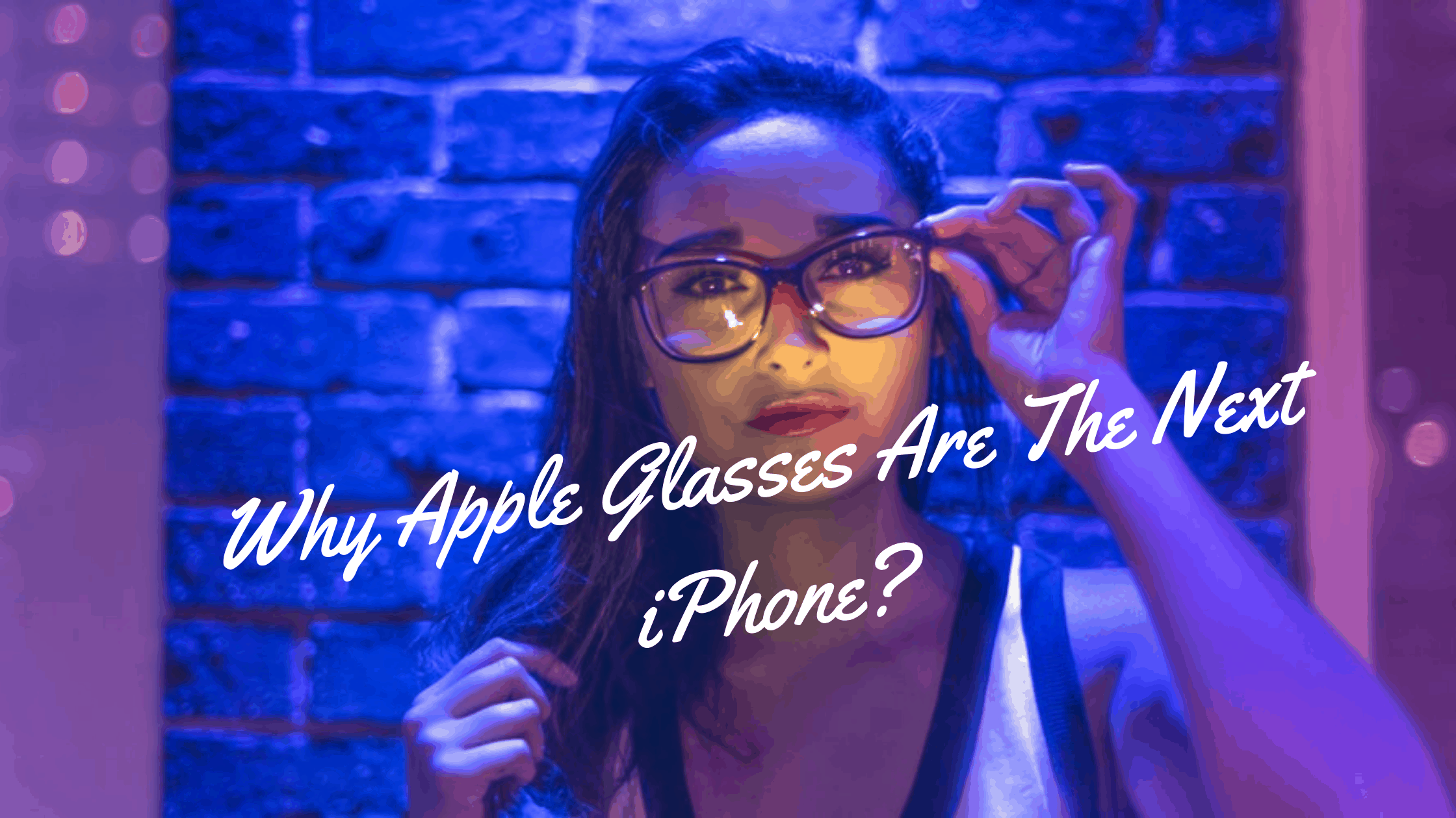 Why Apple Glasses Are The Next iPhone