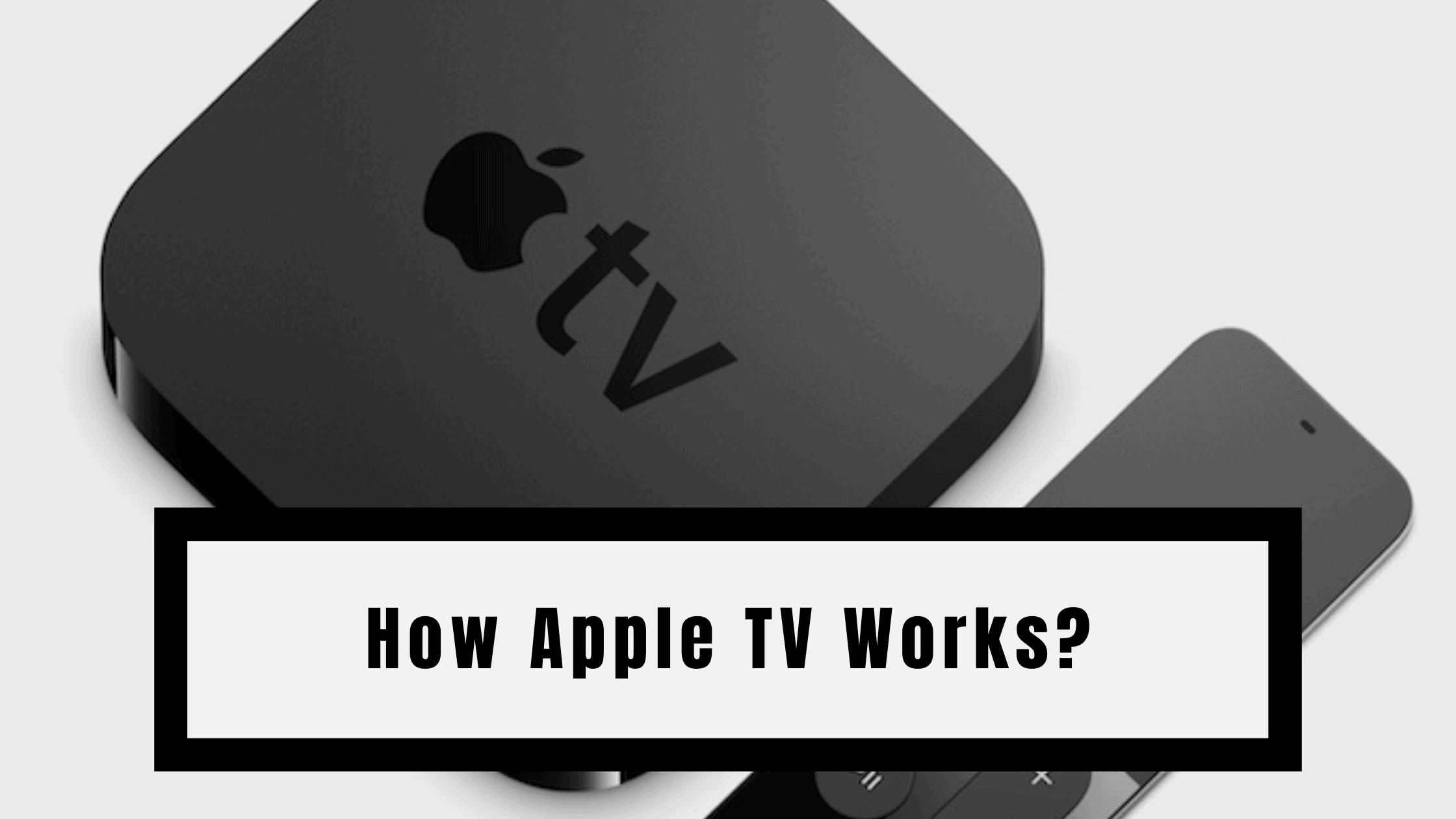 How Apple TV Works