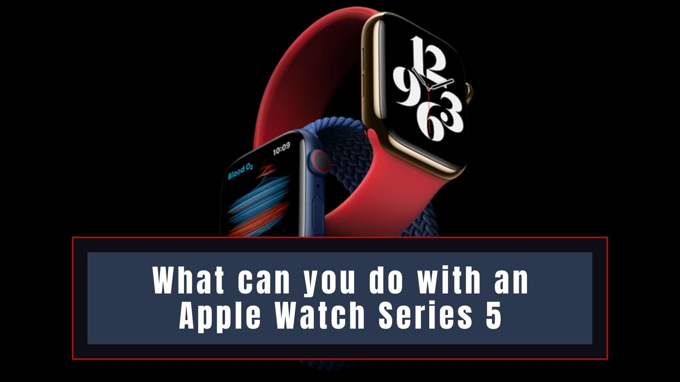 What can you do with an Apple Watch Series 5