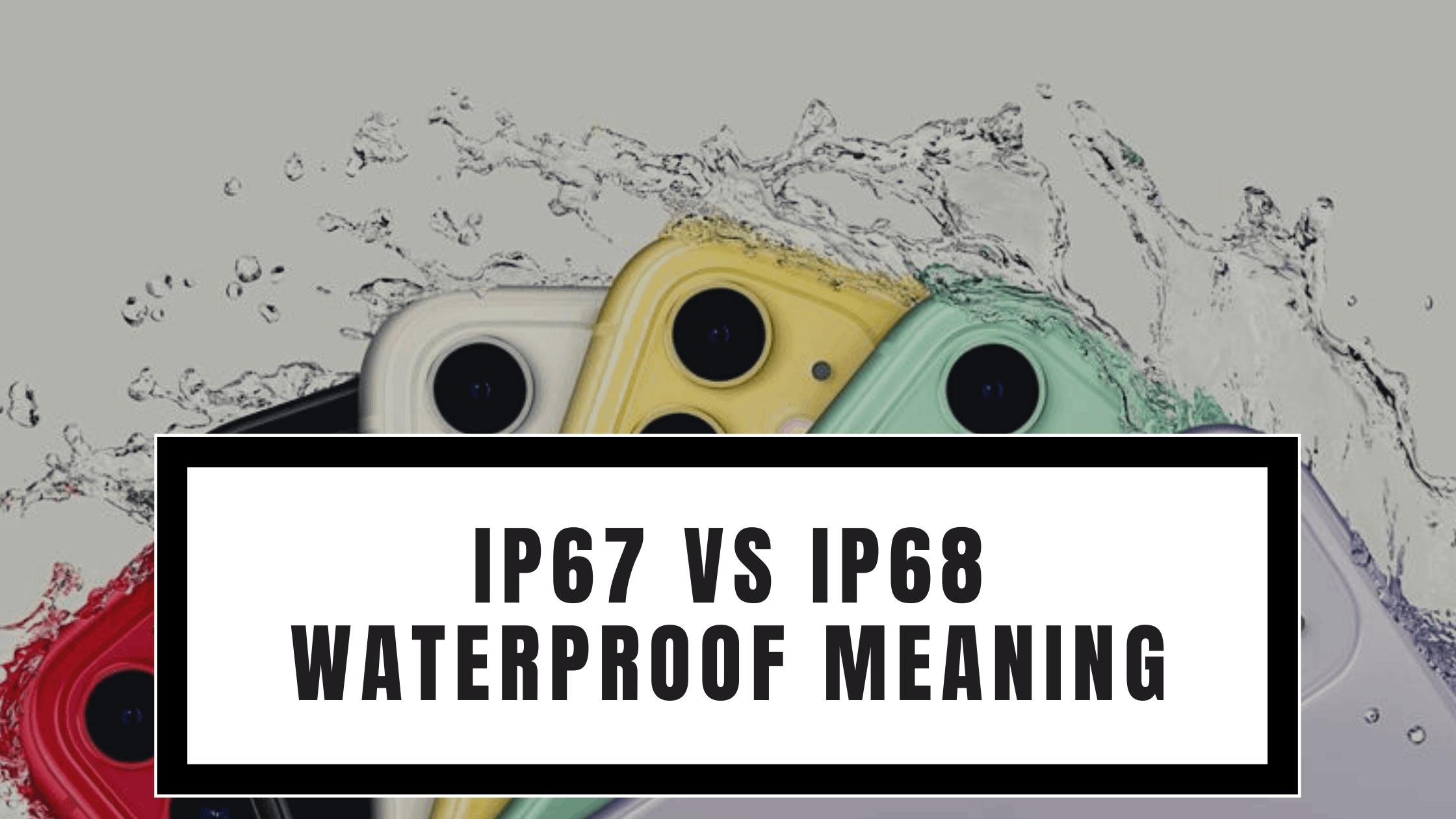 IP67 vs IP68 Waterproof Meaning