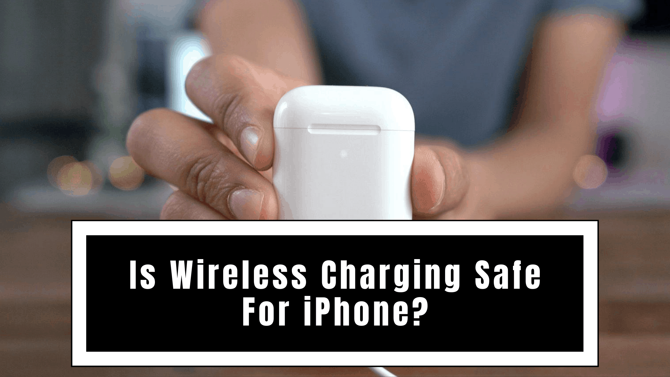 Is Wireless Charging Safe For iPhone