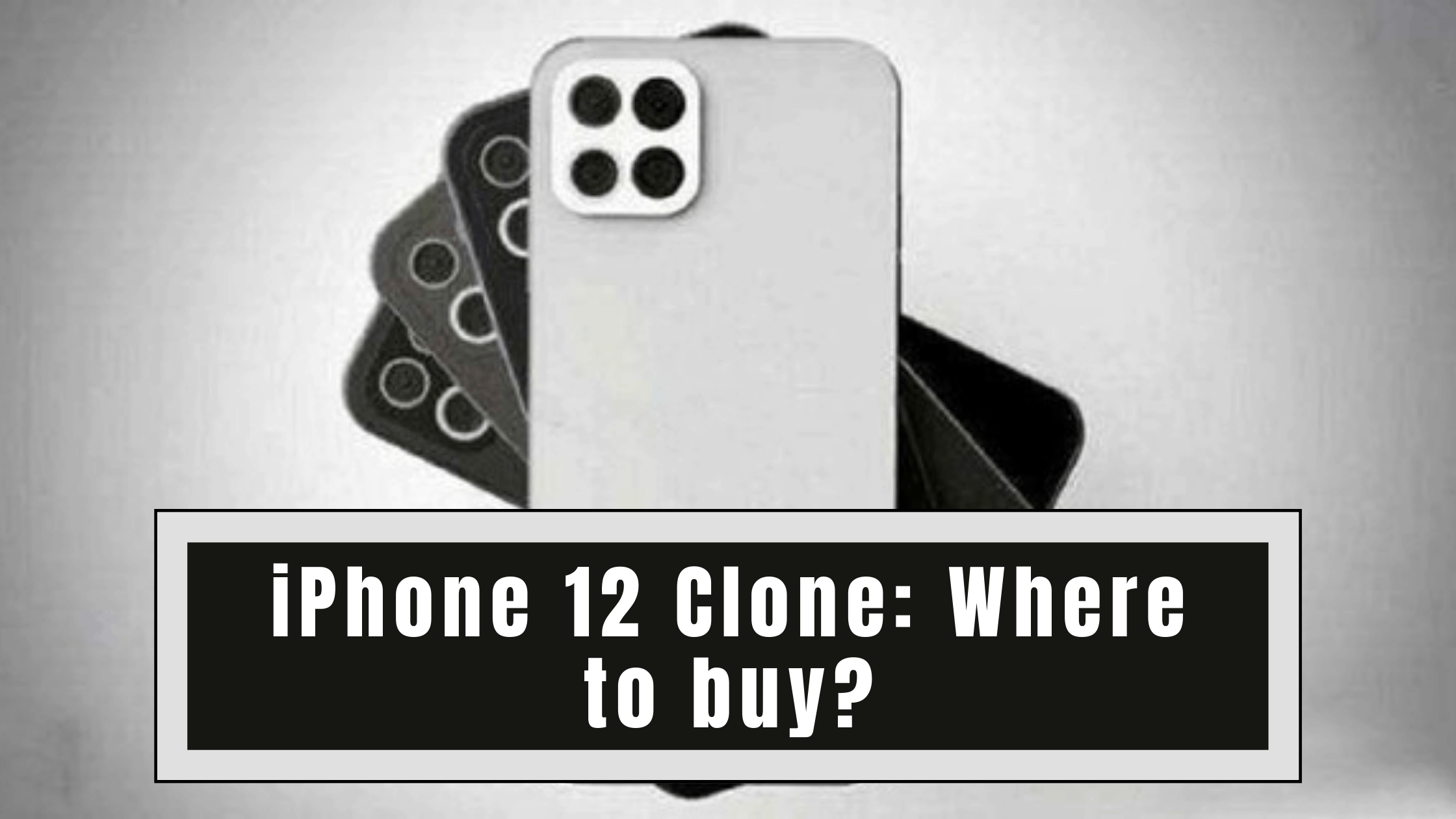 iPhone 12 Clone: Where to buy