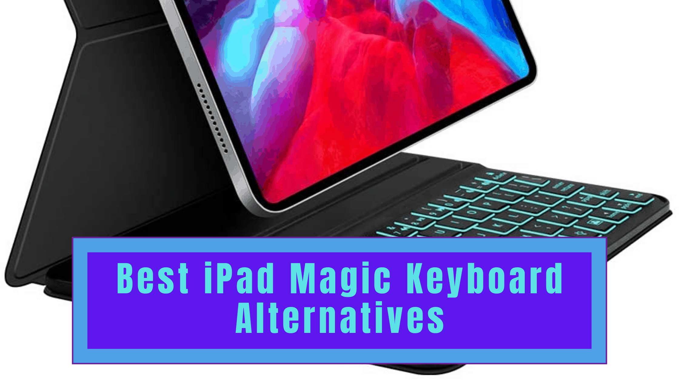 Best iPad Magic Keyboard Alternatives