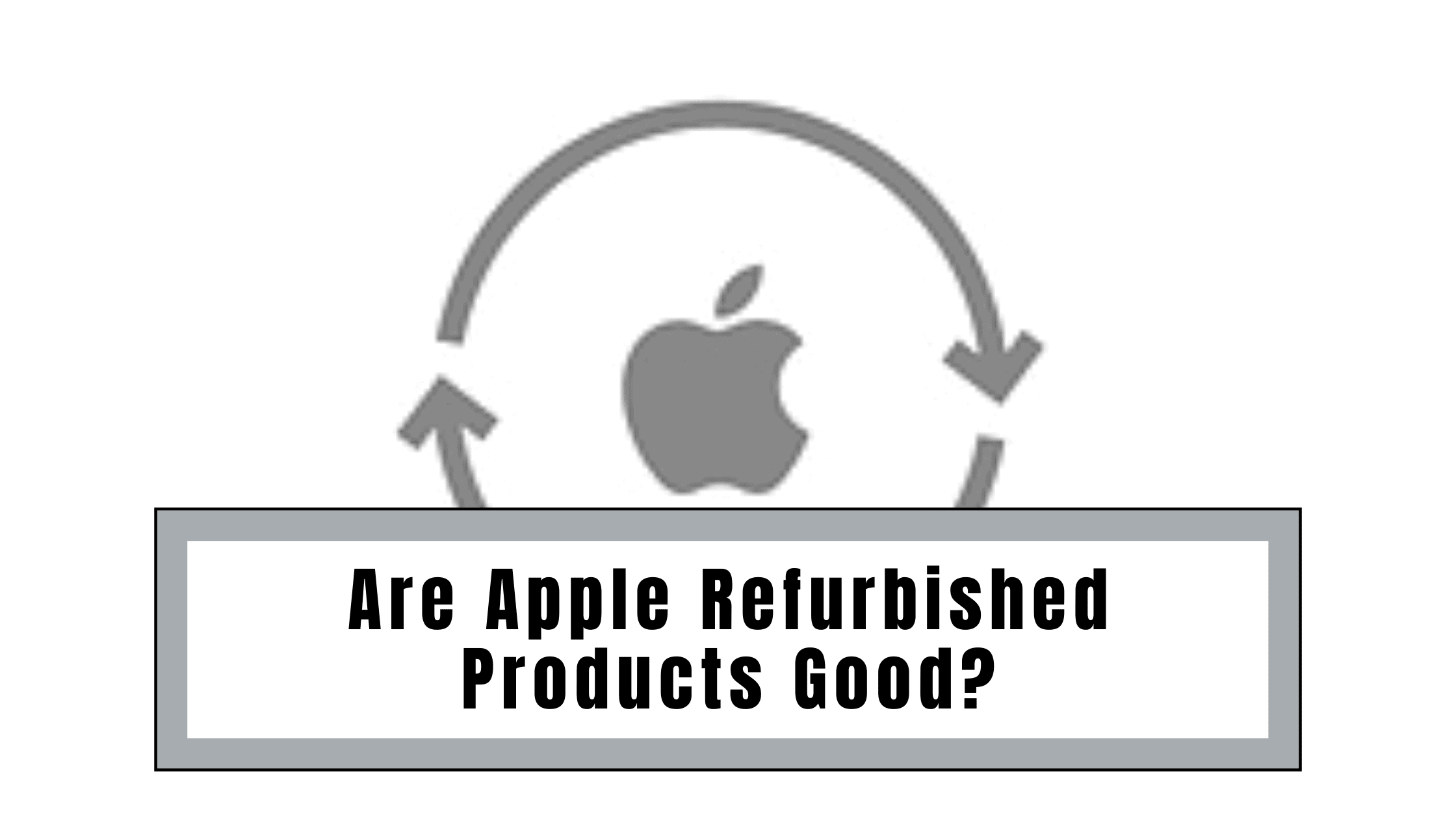 Are Apple Refurbished Products Good