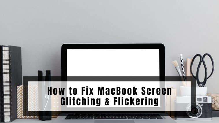 How to Fix MacBook Screen Glitching & Flickering