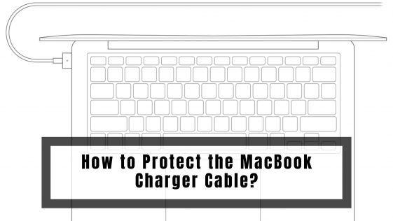 How to Protect the MacBook Charger Cable