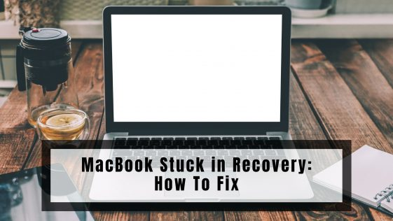 MacBook Stuck in Recovery: How To Fix