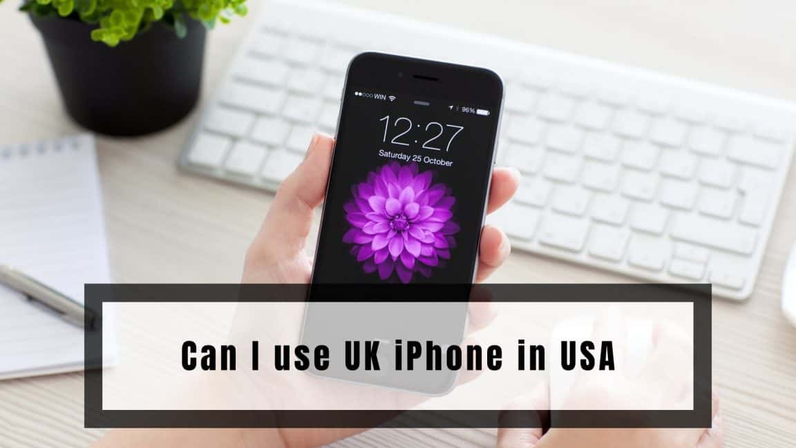 Can I use UK iPhone in USA