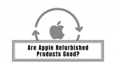 Are Apple Refurbished Products Good | Latest 2021 Guide!