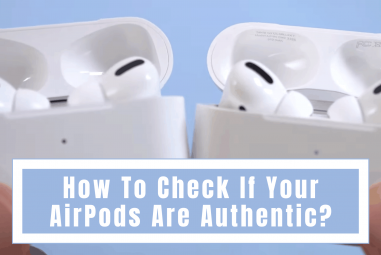 How To Check If Your AirPods Are Authentic 2021