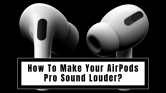 How To Make Your AirPods Pro Sound Louder 2021