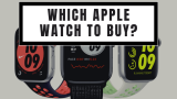 Which Apple Watch to Buy in 2021?